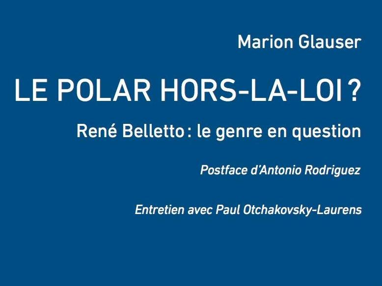 Marion Glauser, Le polar hors-la-loi ? René Belletto : le genre en question
