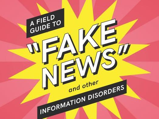 A Field Guide to 'Fake News' and other Information Disorders
