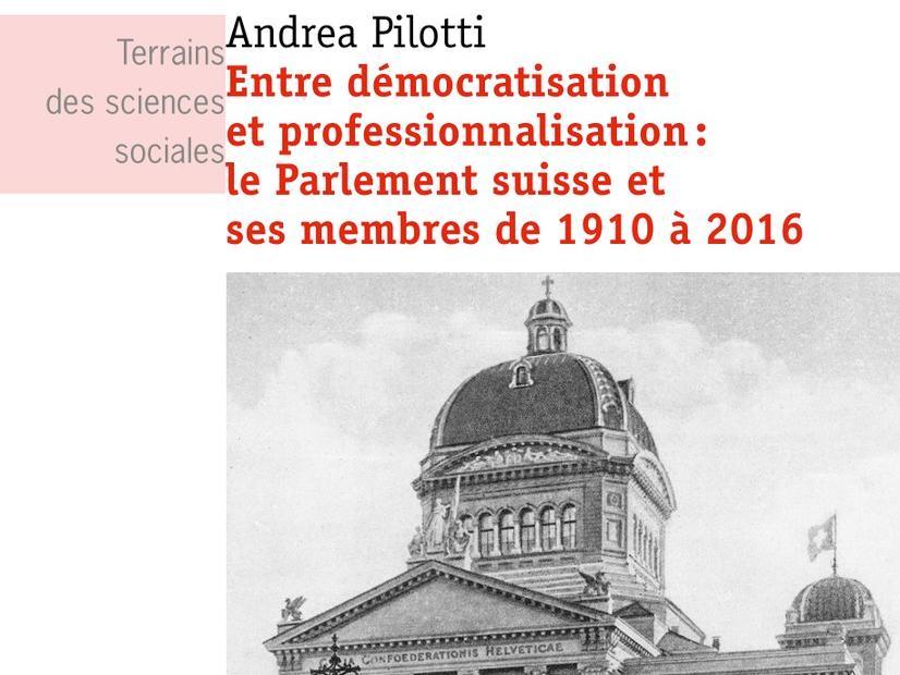 Entre démocratisation et professionnalisation: le Parlement suisse et ses membres de 1910 à 2016