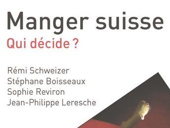 """Parution du livre """"Manger suisse. Qui décide?"""" De Rémi Schweizer, Stéphanie Boisseaux, Sophie Reviron et Jean-Philippe Leresche"""