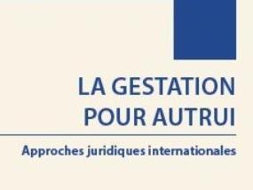 Publication: La gestation pour autrui. Approches juridiques internationales