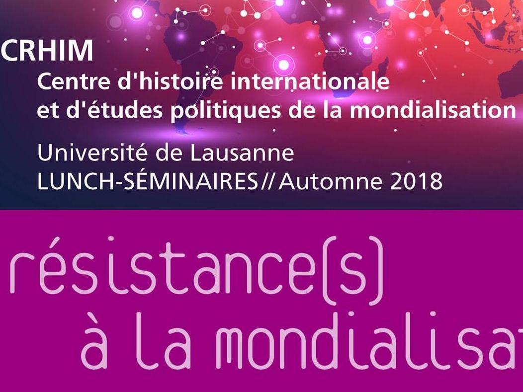 Résistance(s) à la mondialisation, le thème des lunch-séminaire du CRHIM