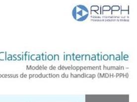 Nouvelle édition de la classification internationale - Modèle de développement humain - Processus de production du handicap (MDH-PPH)
