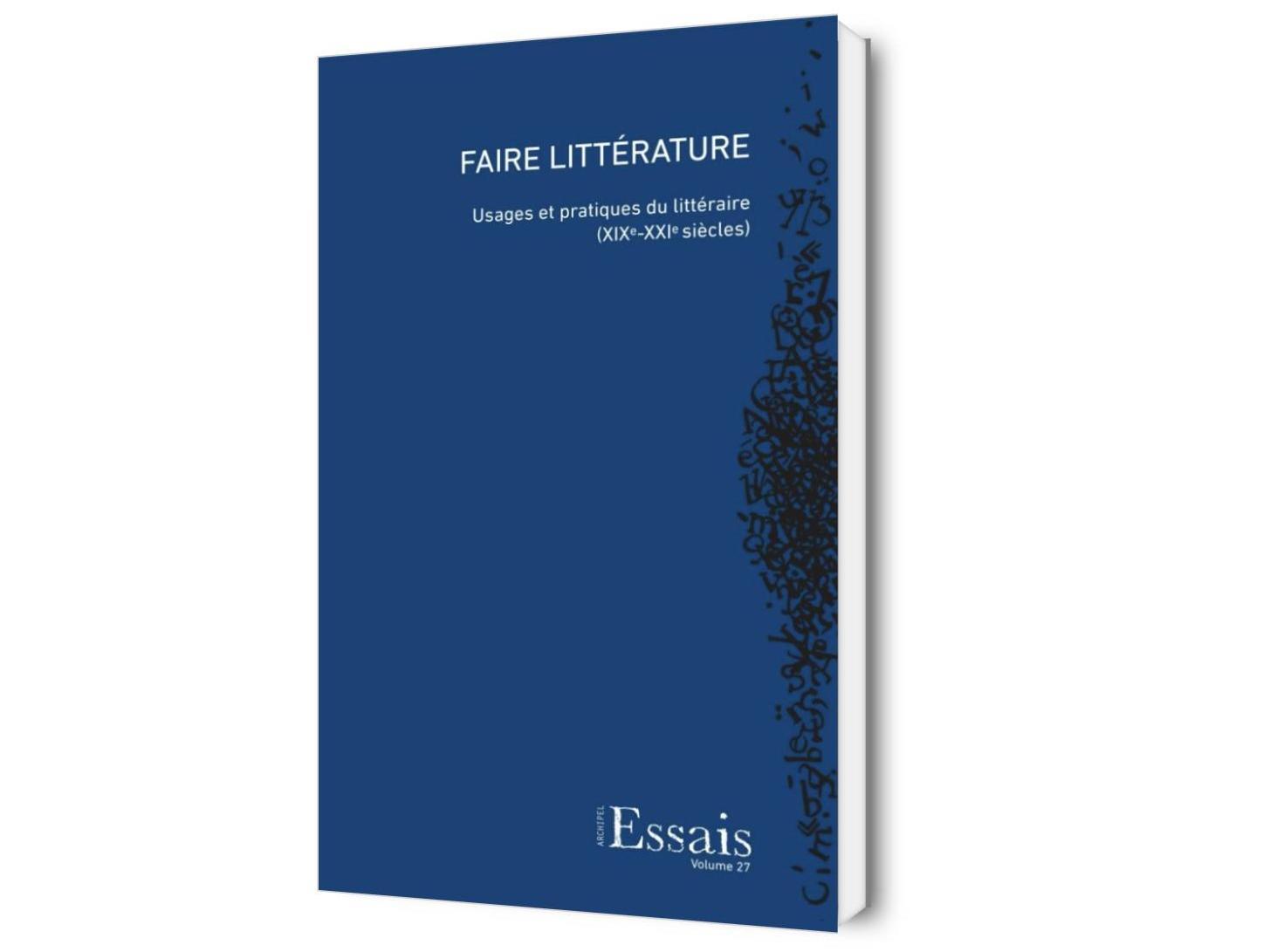 Faire littérature. Usages et pratiques du littéraire (XIXe-XXIe siècles)