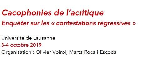 """Appel à communications :  Colloque """"Cacophonies de l'acritique Enquêter sur les « contestations régressives », les 3-4 octobre 2019 à Lausanne"""